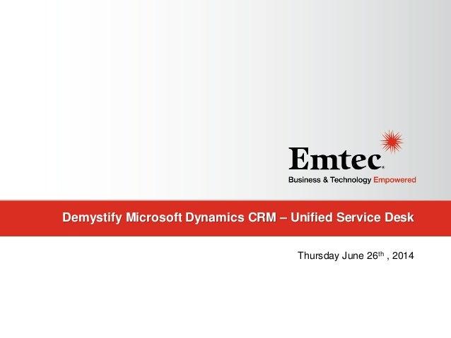 Demystify Microsoft Dynamics CRM – Unified Service Desk Thursday June 26th , 2014