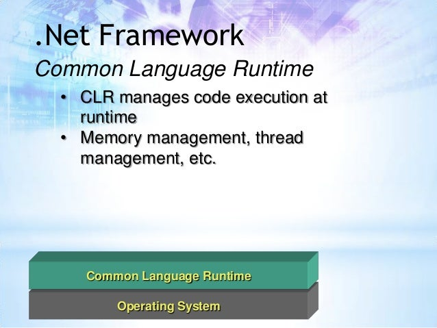 net framework and common language runtime essay Net framework which includes common language runtime (clr), intermediate   a summary for this module introduction starting with the net framework class  library, in this module we will begin learning on how to build real microsoft.