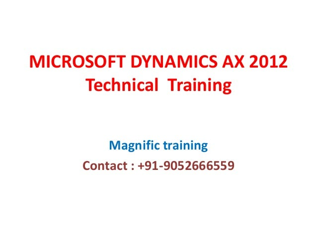 MICROSOFT DYNAMICS AX 2012 Technical Training Magnific training Contact : +91-9052666559