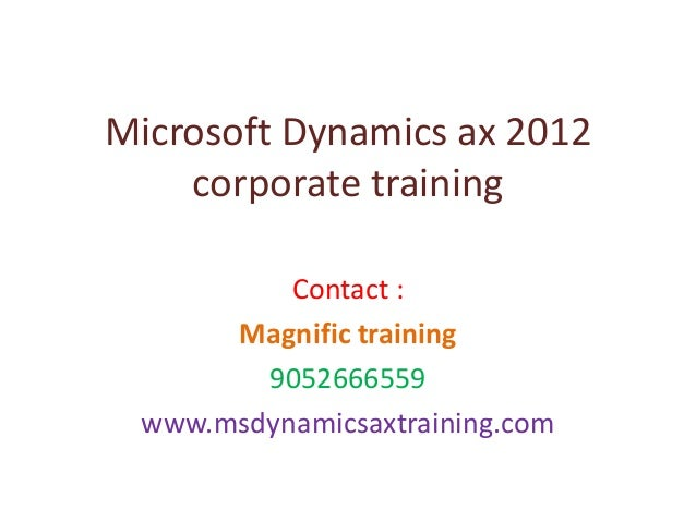 Microsoft Dynamics ax 2012 corporate training Contact : Magnific training 9052666559 www.msdynamicsaxtraining.com