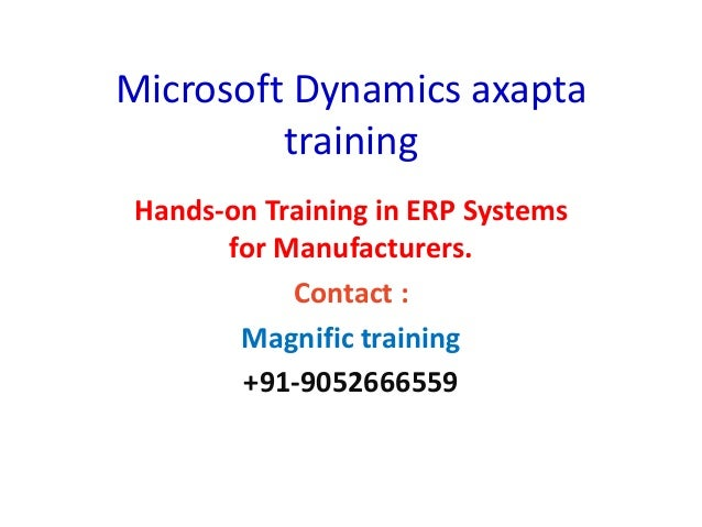 Microsoft Dynamics axapta training Hands-on Training in ERP Systems for Manufacturers. Contact : Magnific training +91-905...