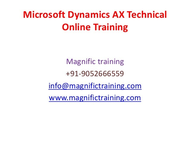 Microsoft Dynamics AX Technical Online Training Magnific training +91-9052666559 info@magnifictraining.com www.magnifictra...