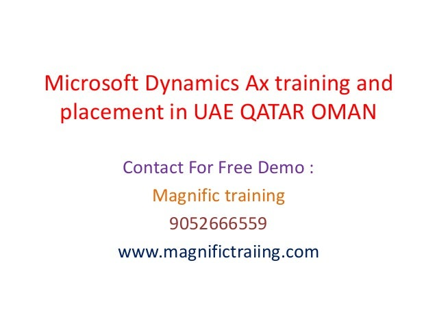 Microsoft Dynamics Ax training and placement in UAE QATAR OMAN Contact For Free Demo : Magnific training 9052666559 www.ma...
