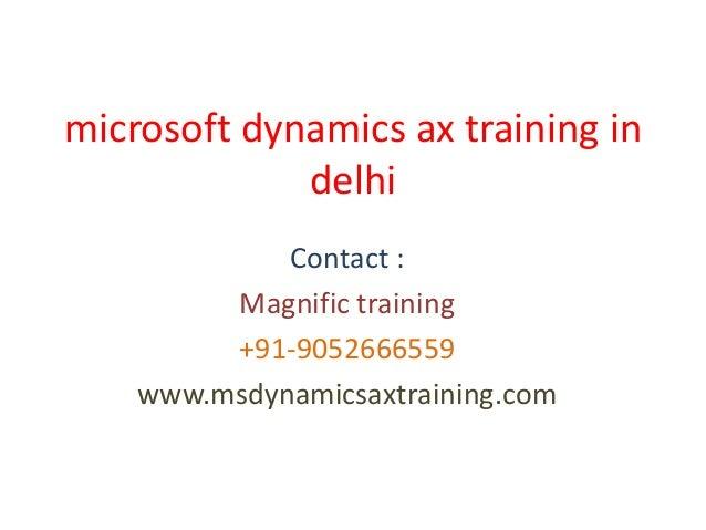 microsoft dynamics ax training in delhi Contact : Magnific training +91-9052666559 www.msdynamicsaxtraining.com