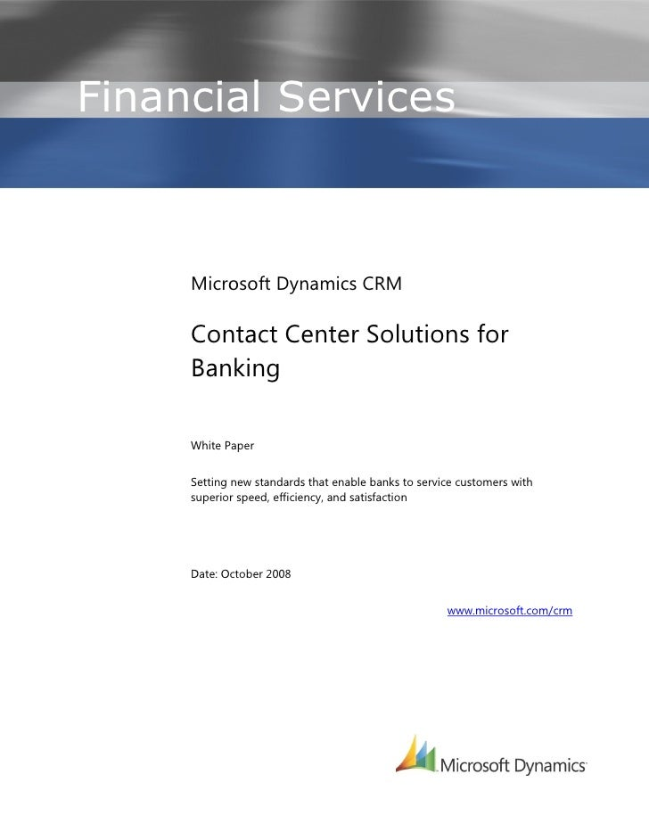 Financial Services      -          Microsoft Dynamics CRM       Contact Center Solutions for      Banking       White Pape...