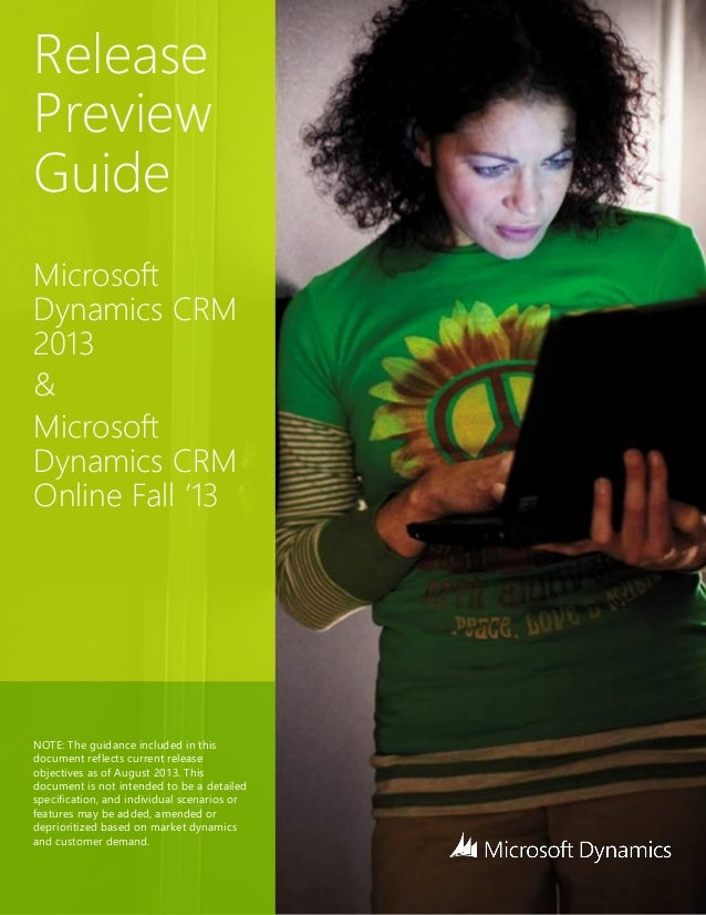 Release Preview Guide Microsoft Dynamics CRM 2013 & Microsoft Dynamics CRM Online Fall '13 NOTE: The guidance included in ...