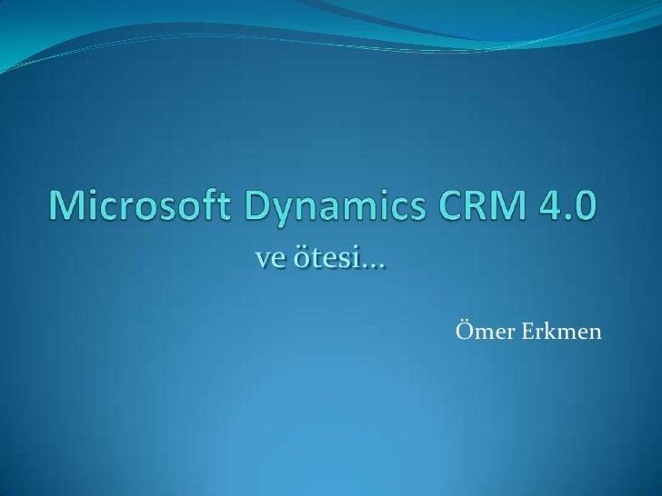 Microsoft Dynamics CRM 4.0<br />ve ötesi...<br />   Ömer Erkmen<br />