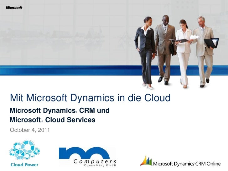Mit Microsoft Dynamics in die Cloud<br />Microsoft Dynamics® CRM und Microsoft ® Cloud Services<br />October 4, 2011<br />