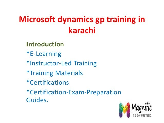 Microsoft dynamics gp training in karachi Introduction *E-Learning *Instructor-Led Training *Training Materials *Certifica...