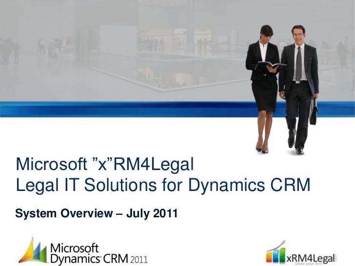 Microsoft Dynamics xRM4Legal System Overview July 2011