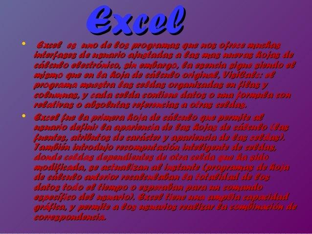 Excel  • Excel es uno de los programas que nos ofrece muchas  interfases de usuario ajustadas a las mas nuevas hojas de cá...