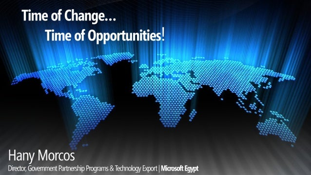 Microsoft Egypt - The Time of Change – Time of Opportunities!