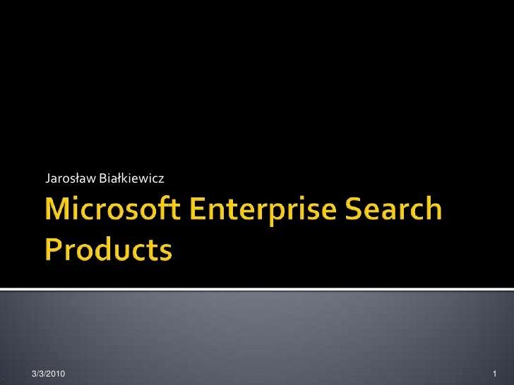 Microsoft Enterprise Search Products<br />Jarosław Białkiewicz<br />3/3/2010<br />1<br />