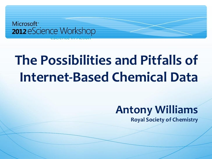 The Possibilities and Pitfalls of Internet-Based Chemical Data                  Antony Williams                    Royal S...