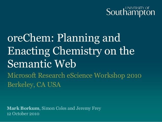 oreChem: Planning and Enacting Chemistry on the Semantic Web Microsoft Research eScience Workshop 2010 Berkeley, CA USA Ma...