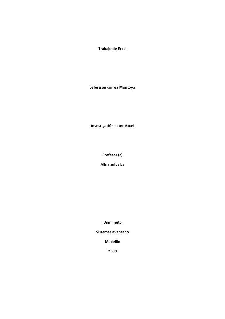 Trabajo de Excel     Jefersson correa Montoya     Investigación sobre Excel           Profesor (a)       Alina zuluaica   ...