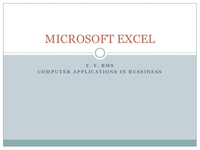 MICROSOFT EXCEL            F. Y. BMSCOMPUTER APPLICATIONS IN BUSSINESS