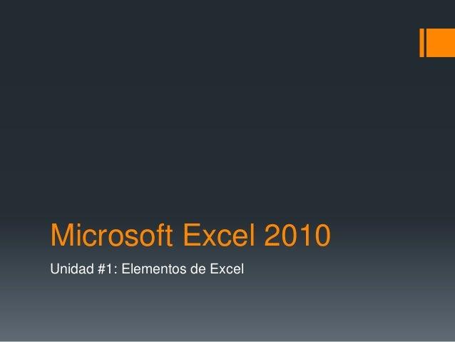 Microsoft Excel 2010 Unidad #1: Elementos de Excel