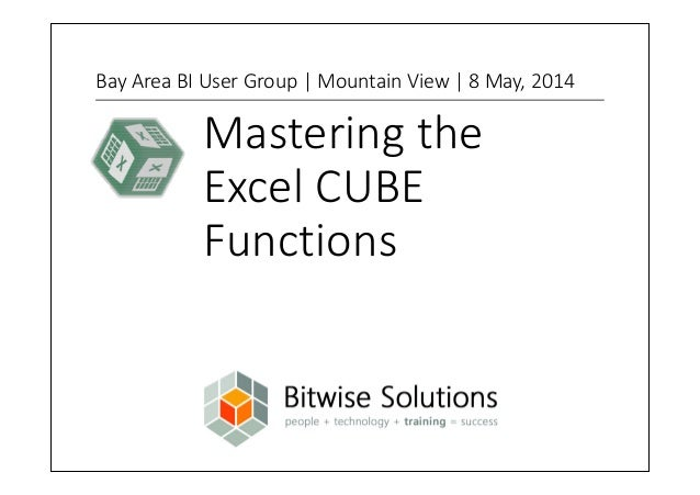Mastering the Excel CUBE Functions Bay Area BI User Group | Mountain View | 8 May, 2014