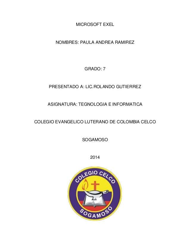 MICROSOFT EXEL  NOMBRES: PAULA ANDREA RAMIREZ  GRADO: 7  PRESENTADO A: LIC.ROLANDO GUTIERREZ  ASIGNATURA: TEGNOLOGIA E INF...