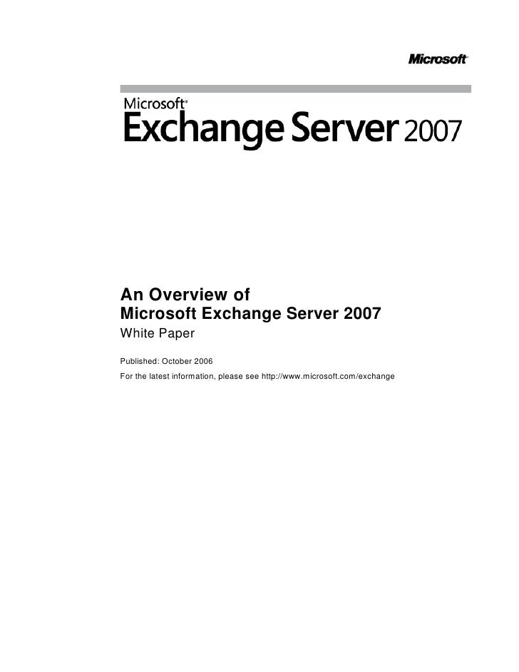 An Overview of Microsoft Exchange Server 2007 White Paper Published: October 2006 For the latest information, please see h...