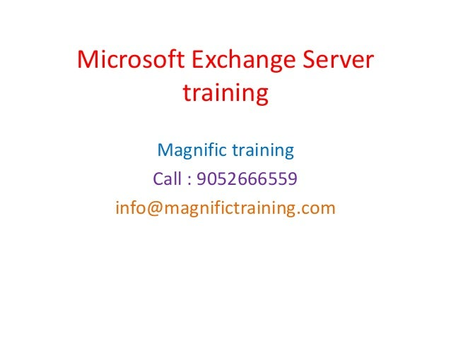 Microsoft Exchange Server training Magnific training Call : 9052666559 info@magnifictraining.com