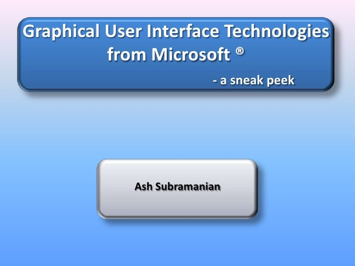 Graphical User Interface Technologies from Microsoft ®- a sneak peek<br />Ash Subramanian<br />