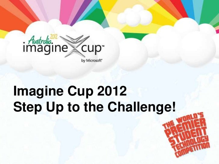 Imagine Cup 2012Step Up to the Challenge!