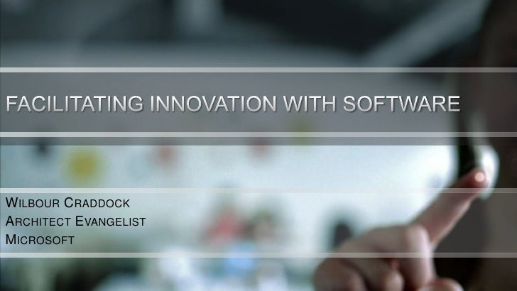 Facilitating innovation with software<br />Wilbour Craddock<br />Architect Evangelist<br />Microsoft<br />