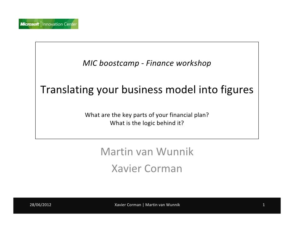 MIC boostcamp - Finance workshop    Translating your business model into figures             What are the key parts of you...