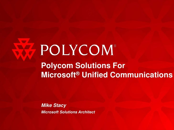 Polycom Solutions For Microsoft® Unified Communications<br />Mike Stacy<br />Microsoft Solutions Architect<br />