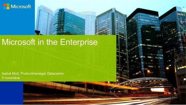 Microsoft in the EnterpriseIsabel Moll, Productmanager Datacenter5 november