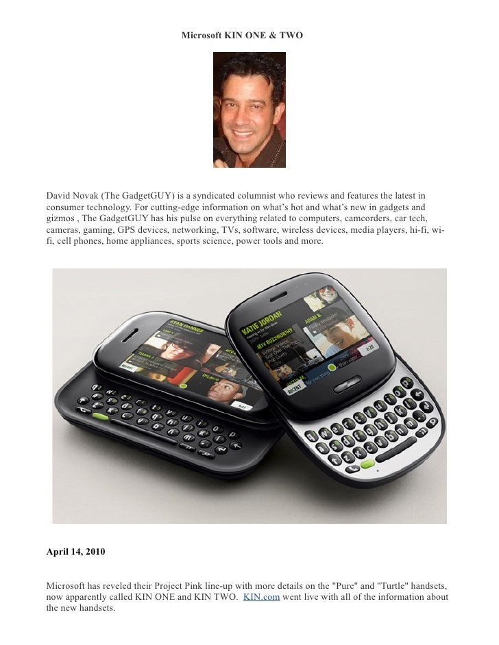 Microsoft KIN ONE & TWO �     David Novak (The GadgetGUY) is a syndicated columnist who reviews and features the latest in...
