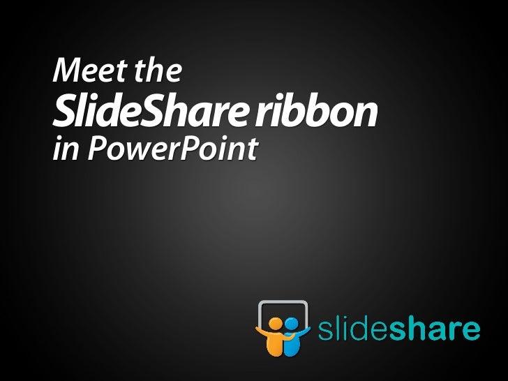 Meet the SlideShare ribbon for PowerPoint