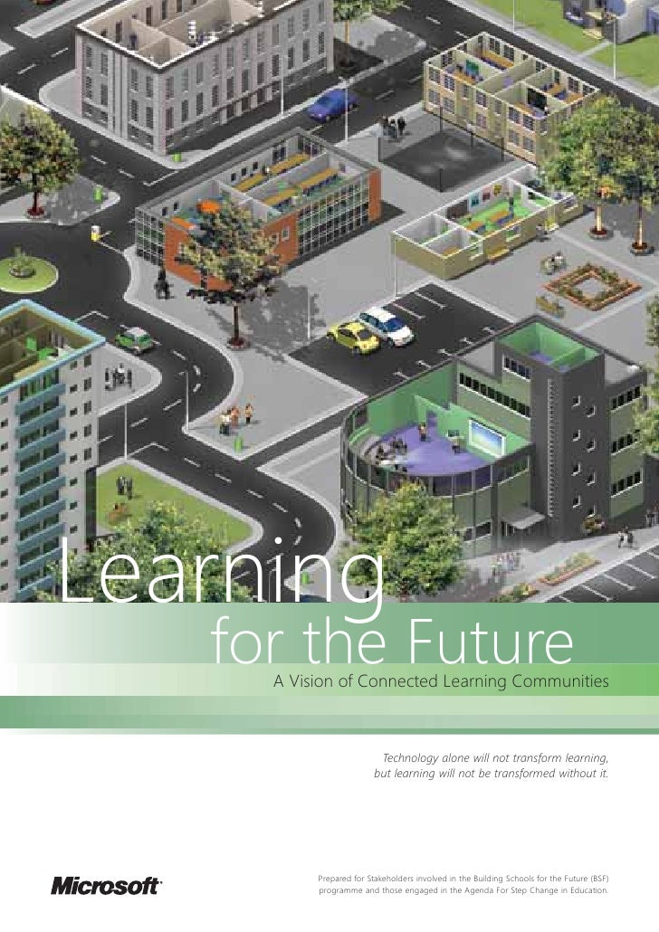 Learning   for the Future     A Vision of Connected Learning Communities                          Technology alone will no...