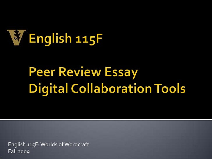English 115F<br />Peer Review Essay <br />Digital Collaboration Tools<br />English 115F: Worlds of Wordcraft<br />Fall 200...