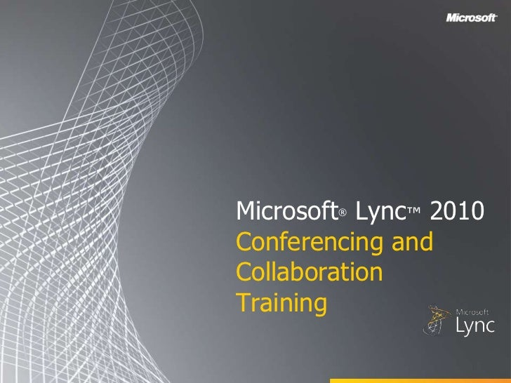 Microsoft Lync™ 2010        ®Conferencing andCollaborationTraining