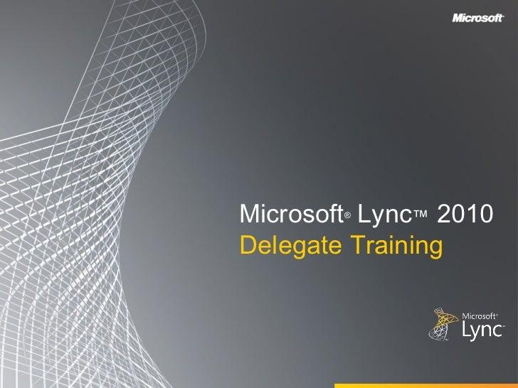 Microsoft Lync™ 2010        ®Delegate Training