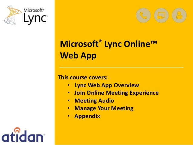 Microsoft® Lync Online™Web AppThis course covers:    • Lync Web App Overview    • Join Online Meeting Experience    • Meet...