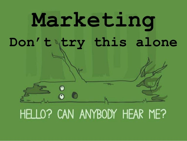 Marketing: Don't try this alone.