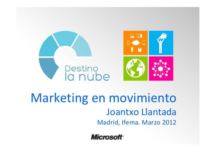 Marketing en movimiento              Joantxo Llantada           Madrid, Ifema. Marzo 2012        @joantxo