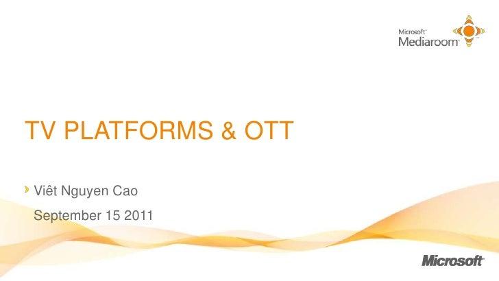 tv platforms & ott<br />Viêt Nguyen Cao<br />September 15 2011<br />