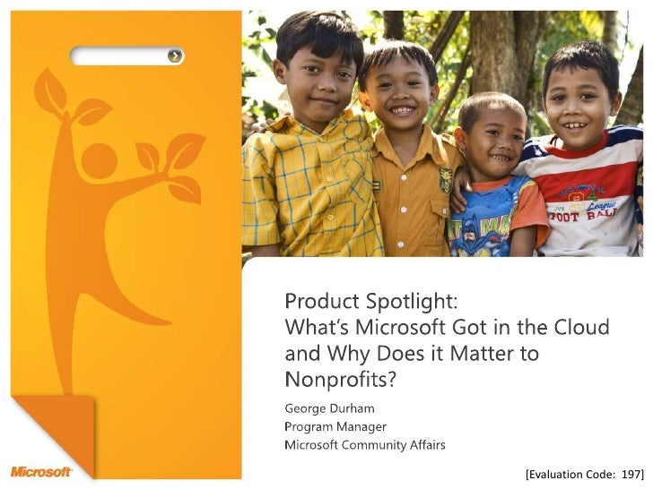 Product Spotlight:What's Microsoft Got in the Cloud and Why Does it Matter to Nonprofits? <br />George Durham<br />Program...