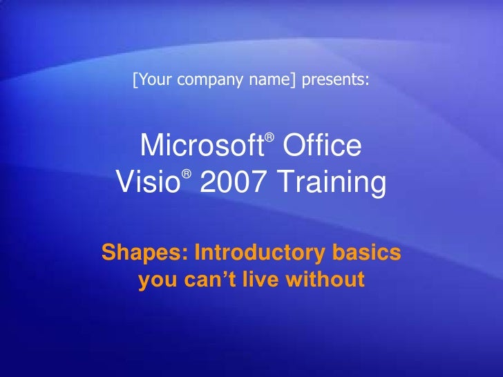 [Your company name] presents:<br />Microsoft® Office Visio®2007 Training<br />Shapes: Introductory basics you can't live w...