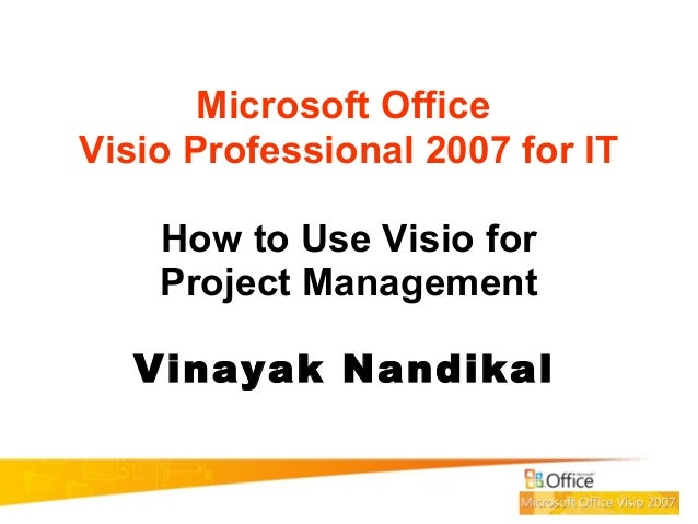 Microsoft Office Visio Professional 2007 for IT How to Use Visio for Project Management Vinayak Nandikal