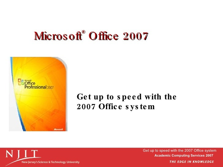 Microsoft ®  Office 2007 Get up to speed with the  2007 Office system Get up to speed with the 2007 Office system