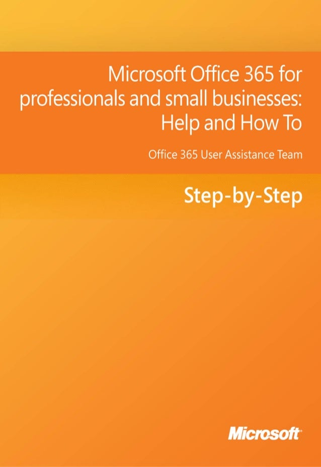 Microsoft Office 365 forprofessionals and smallbusinesses: Help and How ToOffice 365 User Assistance TeamSummary: Your org...