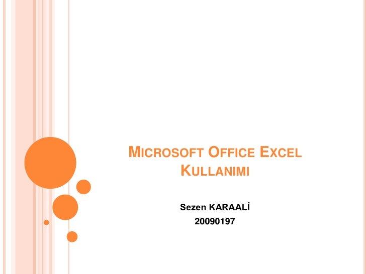 MICROSOFT OFFICE EXCEL      KULLANIMI      Sezen KARAALİ        20090197