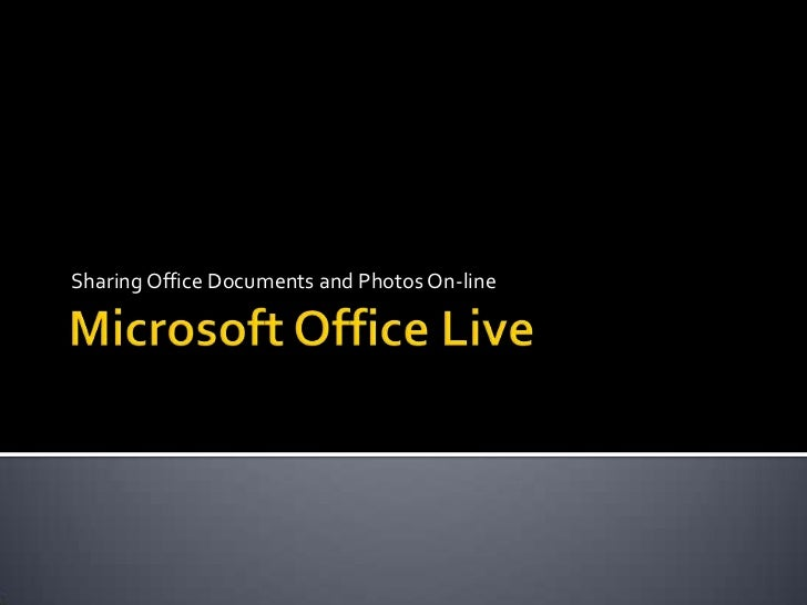 Microsoft Office Live<br />Sharing Office Documents and Photos On-line<br />