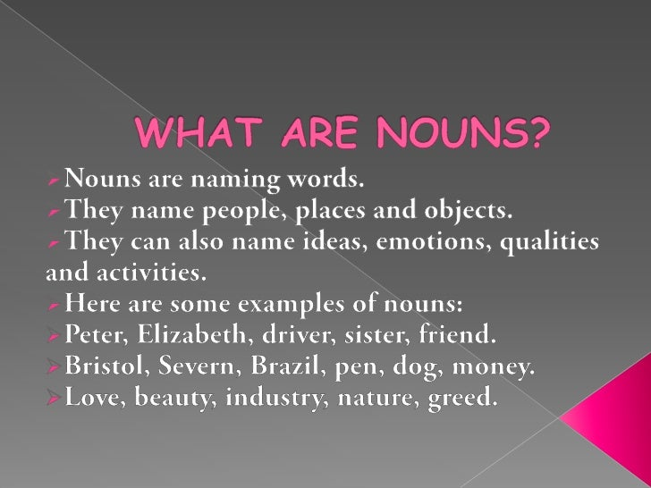 WHAT ARE NOUNS?<br /><ul><li>Nouns are naming words.